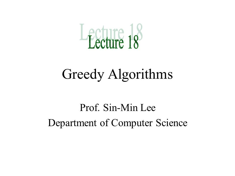 Greedy Algorithms: Many real-world problems are optimization problems in that they attempt to find an optimal solution among many possible candidate solutions.