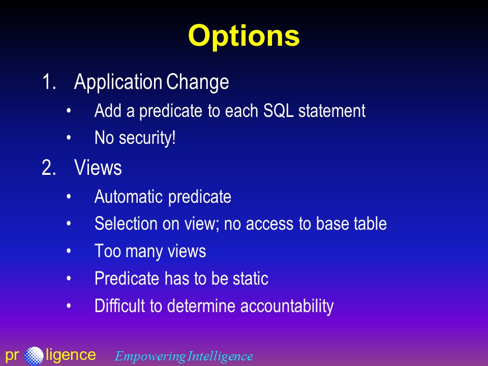 prligence Empowering Intelligence Options 1.Application Change Add a predicate to each SQL statement No security.