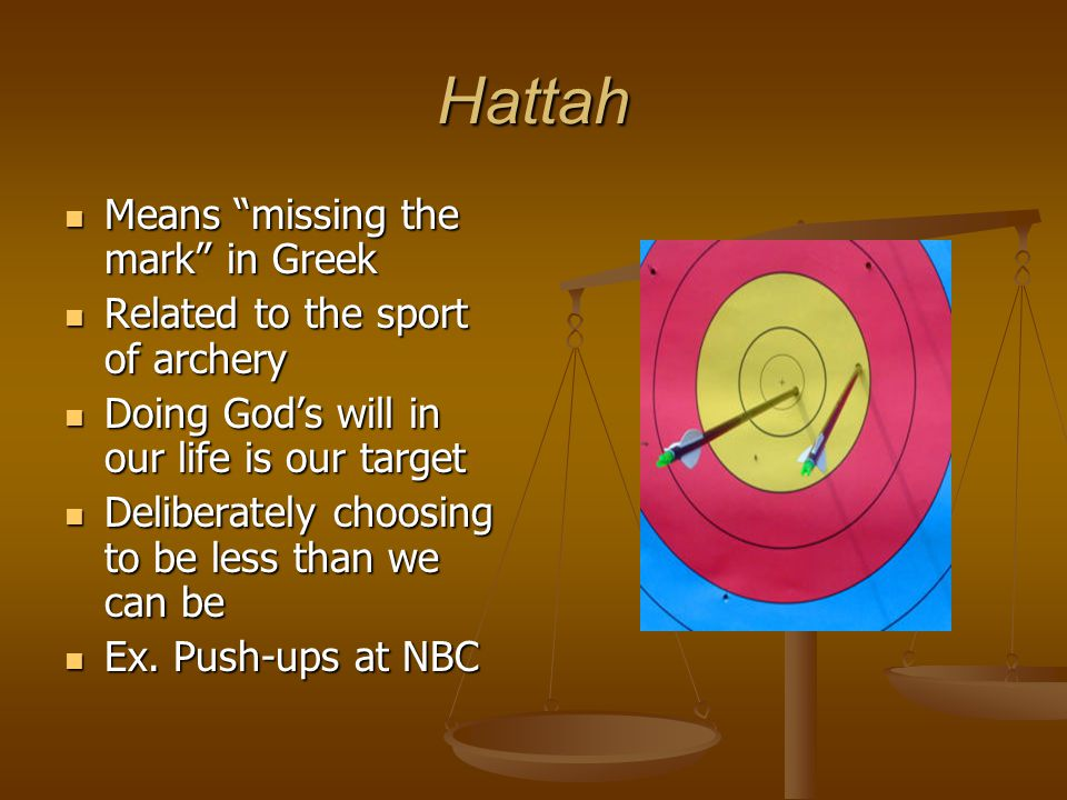 "Hattah Means ""missing the mark"" in Greek Means ""missing the mark"" in Greek Related to the sport of archery Related to the sport of archery Doing God's"