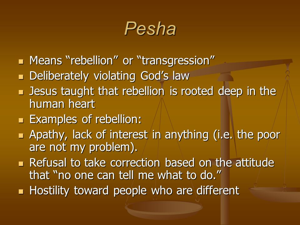 "Pesha Means ""rebellion"" or ""transgression"" Means ""rebellion"" or ""transgression"" Deliberately violating God's law Deliberately violating God's law Jesu"