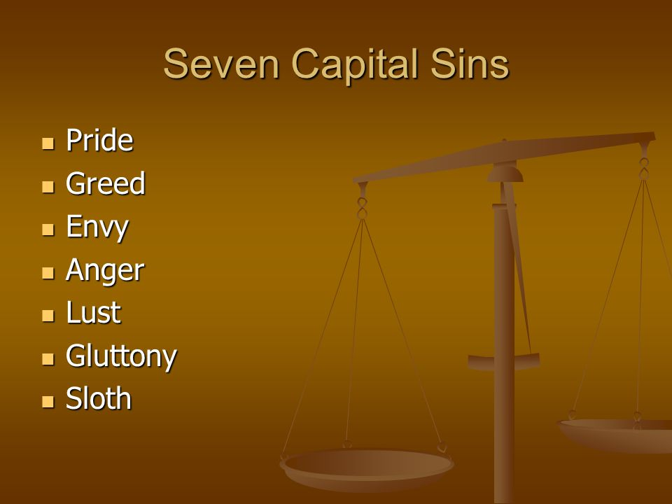 Seven Capital Sins Pride Pride Greed Greed Envy Envy Anger Anger Lust Lust Gluttony Gluttony Sloth Sloth