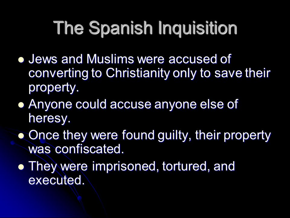 The Spanish Inquisition Jews and Muslims were accused of converting to Christianity only to save their property.