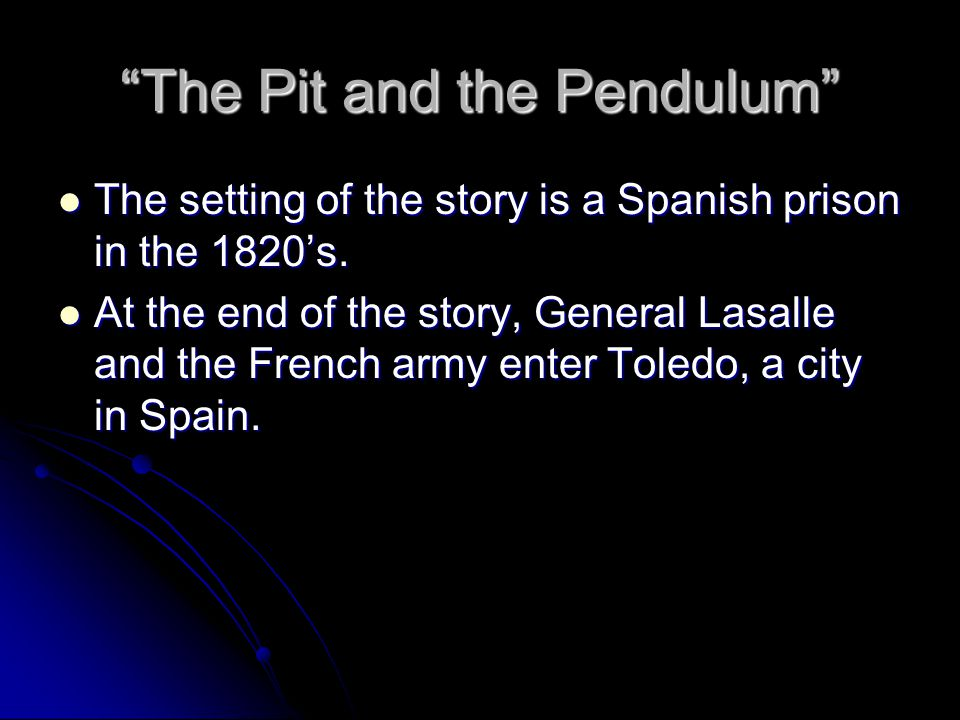 The Pit and the Pendulum The setting of the story is a Spanish prison in the 1820's.