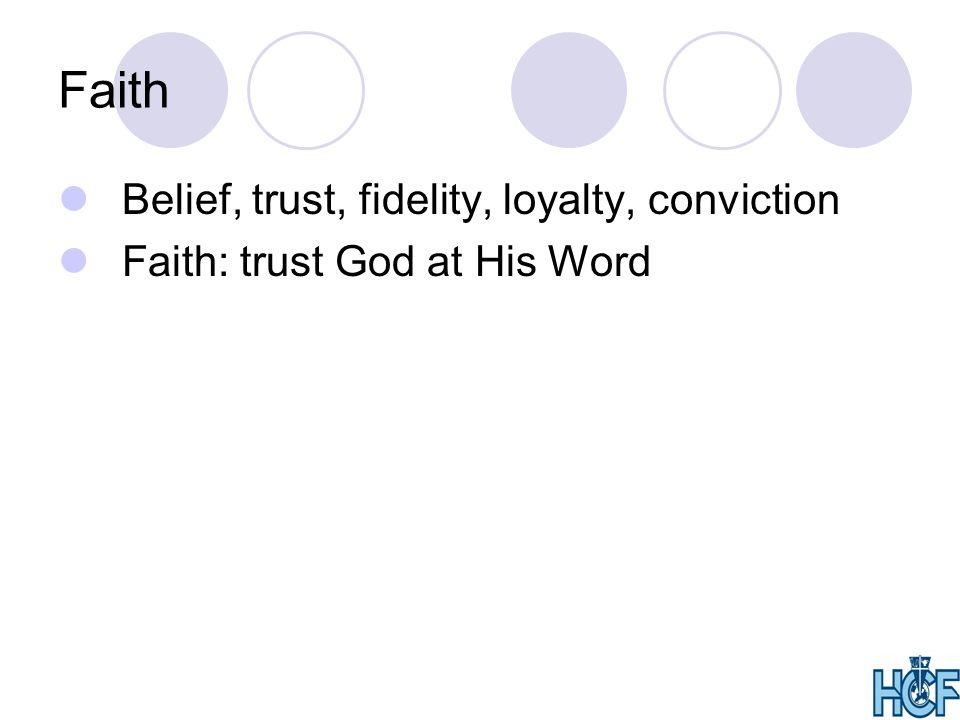 Faith Belief, trust, fidelity, loyalty, conviction Faith: trust God at His Word