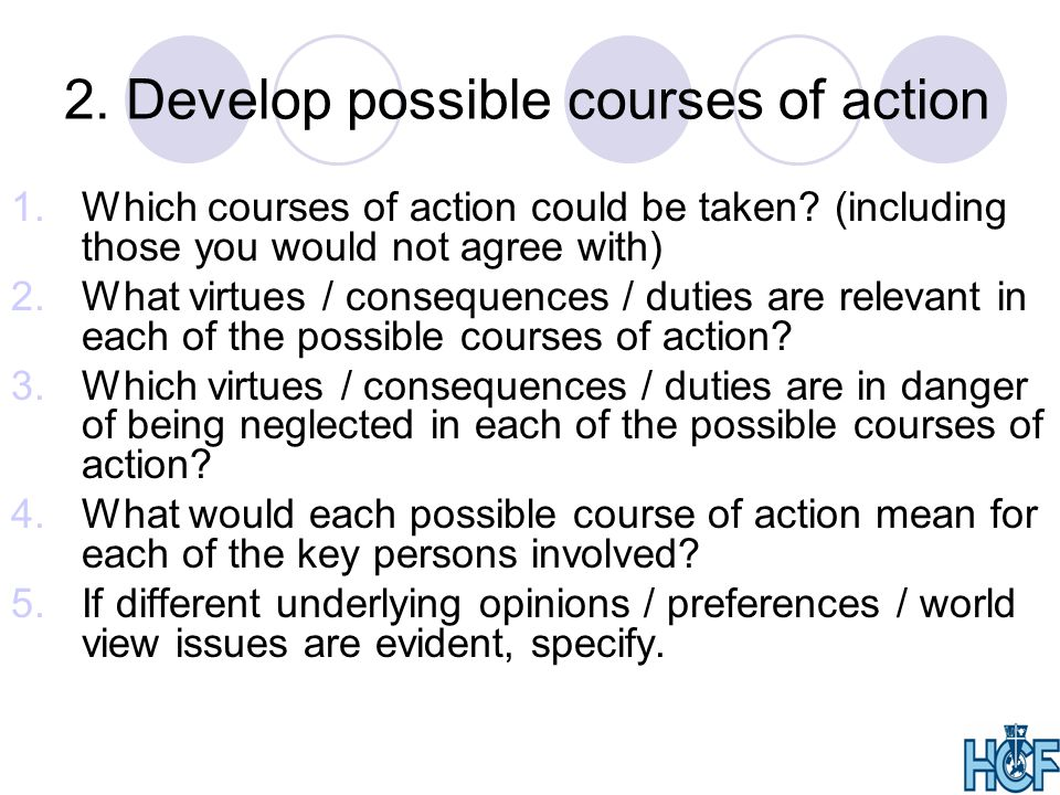 2.Develop possible courses of action 1.Which courses of action could be taken.