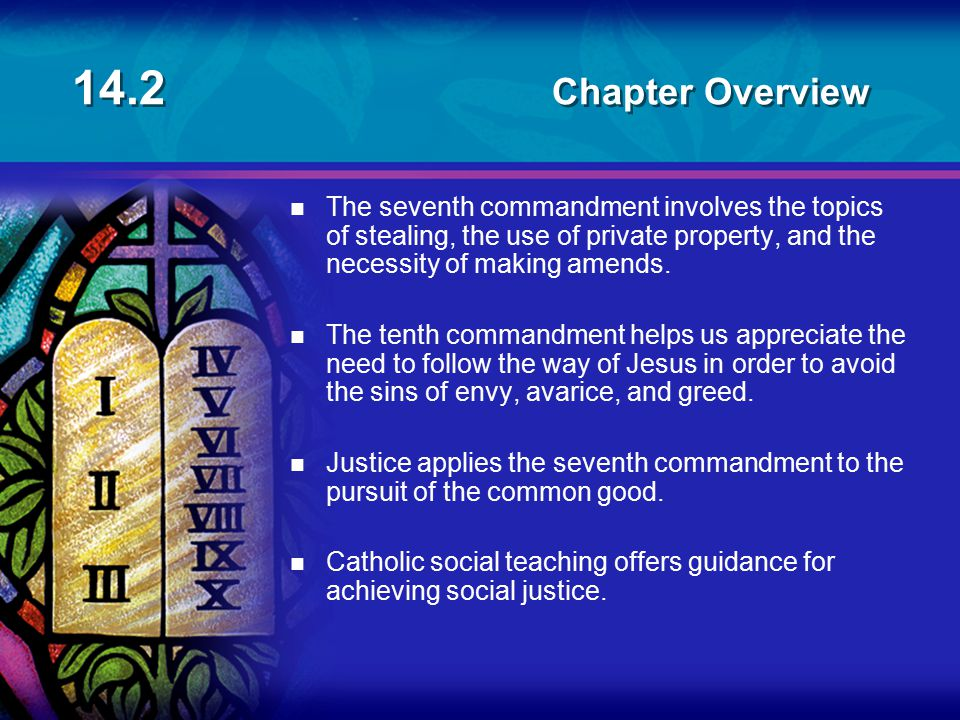 14.2 Chapter Overview n The seventh commandment involves the topics of stealing, the use of private property, and the necessity of making amends. n Th