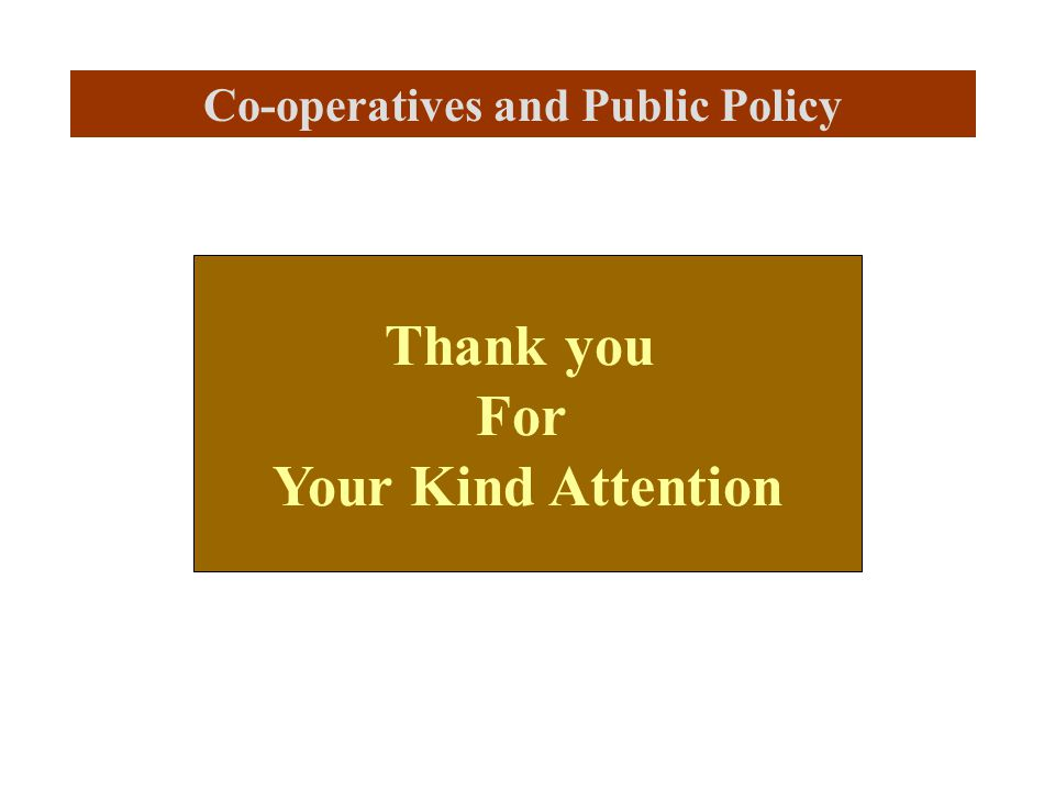 Co-operatives and Public Policy Thank you For Your Kind Attention