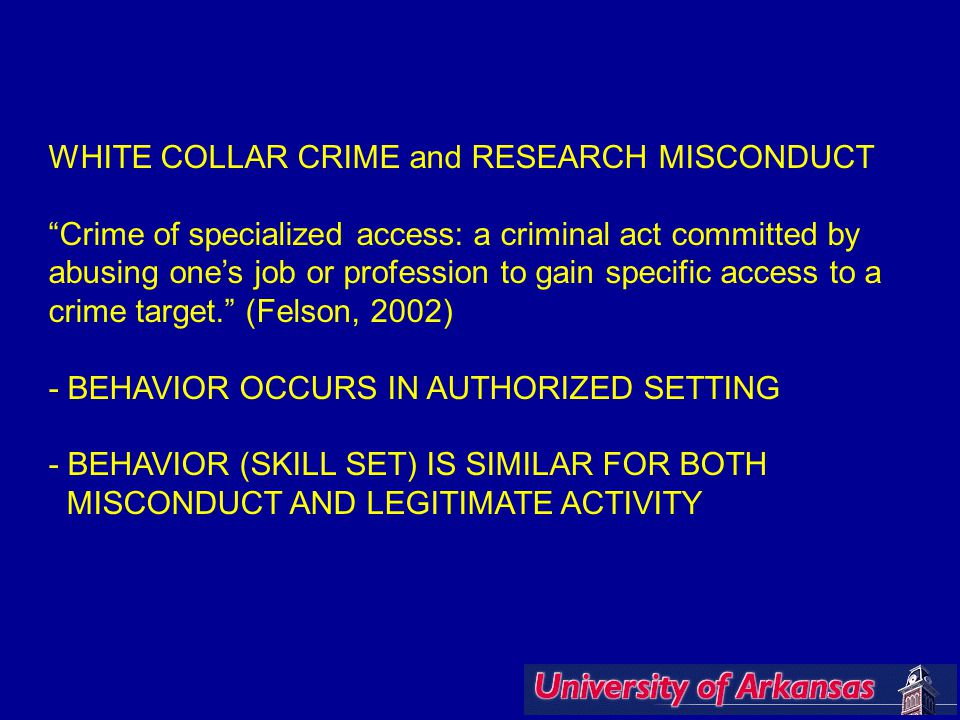 """WHITE COLLAR CRIME and RESEARCH MISCONDUCT """"Crime of specialized access: a criminal act committed by abusing one's job or profession to gain specific"""