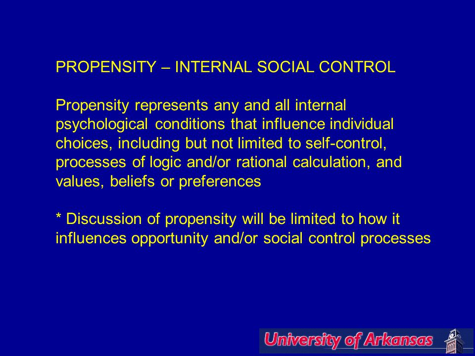 PROPENSITY – INTERNAL SOCIAL CONTROL Propensity represents any and all internal psychological conditions that influence individual choices, including