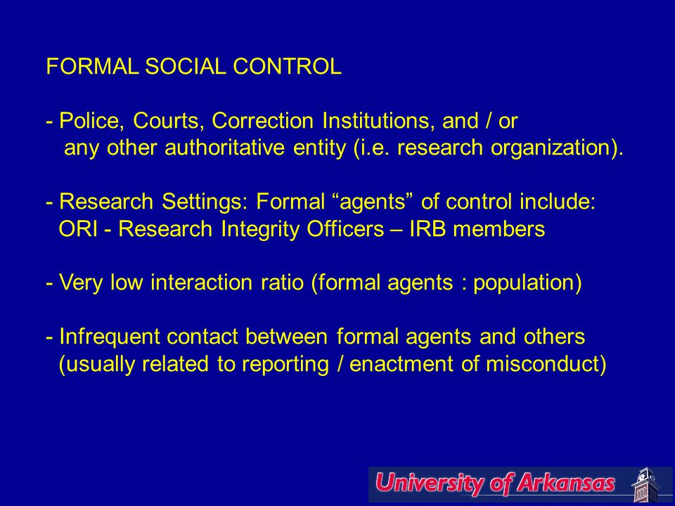 FORMAL SOCIAL CONTROL - Police, Courts, Correction Institutions, and / or any other authoritative entity (i.e. research organization). - Research Sett