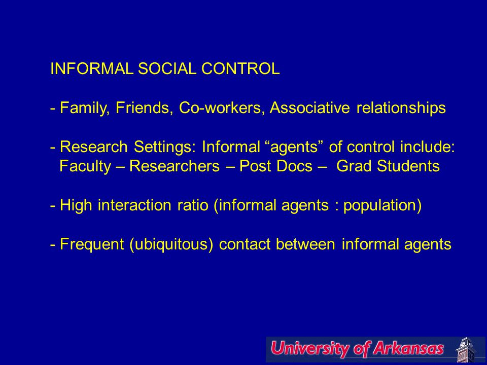 """INFORMAL SOCIAL CONTROL - Family, Friends, Co-workers, Associative relationships - Research Settings: Informal """"agents"""" of control include: Faculty –"""