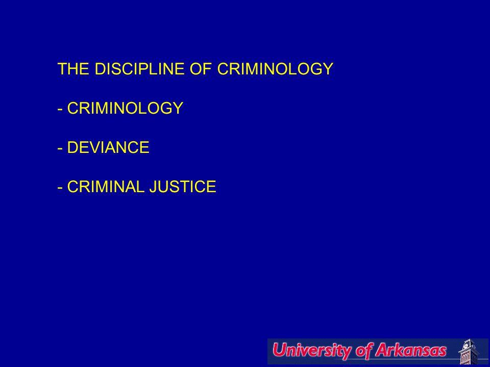 THE DISCIPLINE OF CRIMINOLOGY - CRIMINOLOGY - DEVIANCE - CRIMINAL JUSTICE