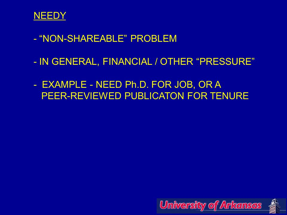NEEDY - NON-SHAREABLE PROBLEM - IN GENERAL, FINANCIAL / OTHER PRESSURE - EXAMPLE - NEED Ph.D.