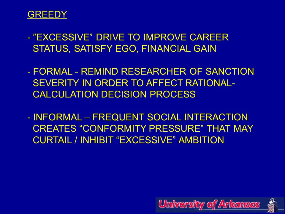 """GREEDY - """"EXCESSIVE"""" DRIVE TO IMPROVE CAREER STATUS, SATISFY EGO, FINANCIAL GAIN - FORMAL - REMIND RESEARCHER OF SANCTION SEVERITY IN ORDER TO AFFECT"""