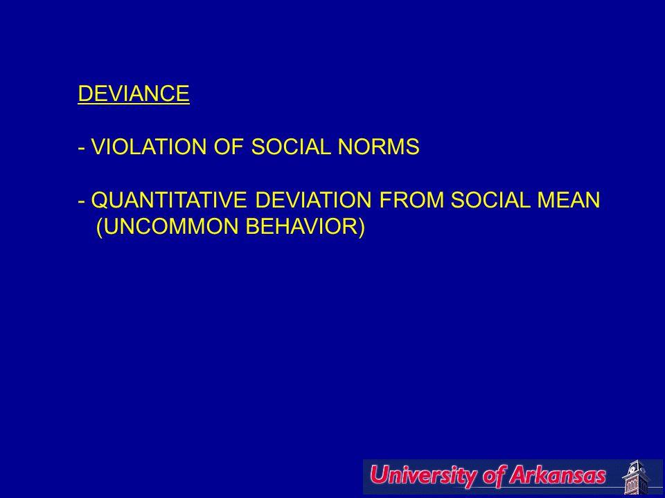 DEVIANCE - VIOLATION OF SOCIAL NORMS - QUANTITATIVE DEVIATION FROM SOCIAL MEAN (UNCOMMON BEHAVIOR)