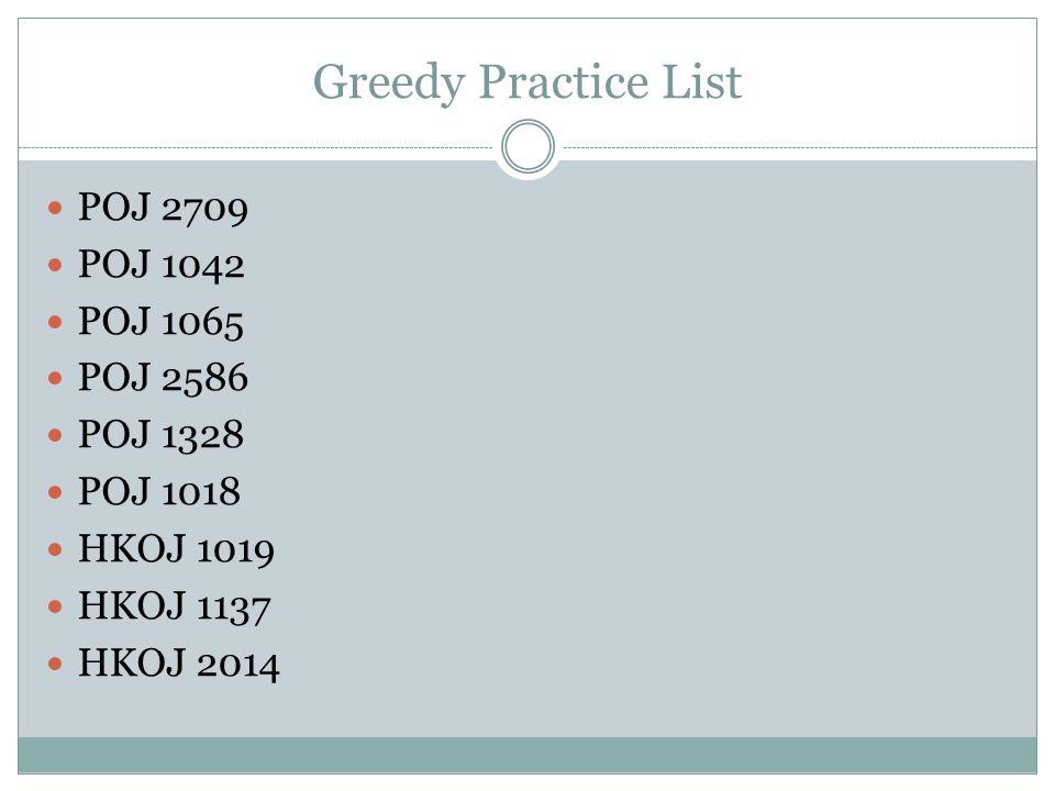 Greedy Practice List POJ 2709 POJ 1042 POJ 1065 POJ 2586 POJ 1328 POJ 1018 HKOJ 1019 HKOJ 1137 HKOJ 2014