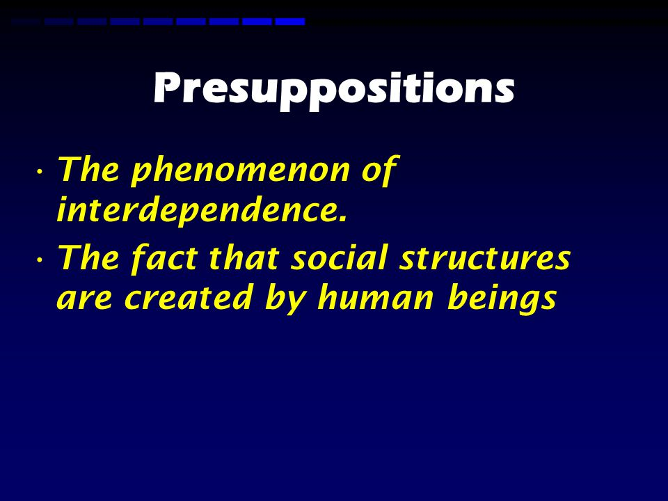 Presuppositions The phenomenon of interdependence.