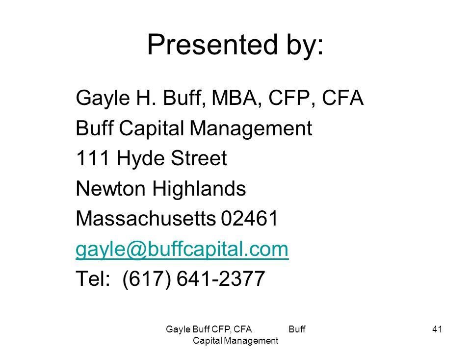 Gayle Buff CFP, CFA Buff Capital Management 41 Presented by: Gayle H.
