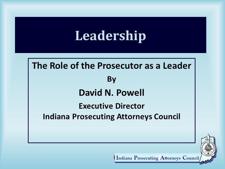 Leadership The Role of the Prosecutor as a Leader By David N.