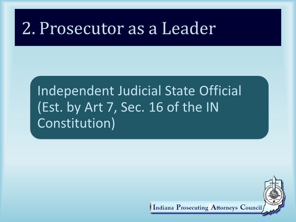 2. Prosecutor as a Leader Independent Judicial State Official (Est.