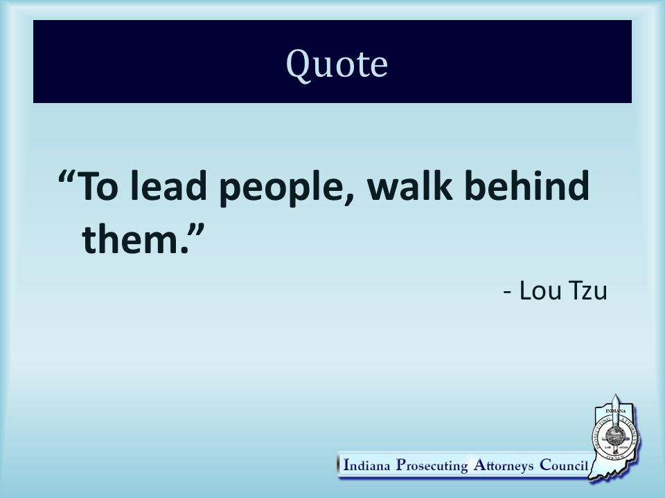 Quote To lead people, walk behind them. - Lou Tzu