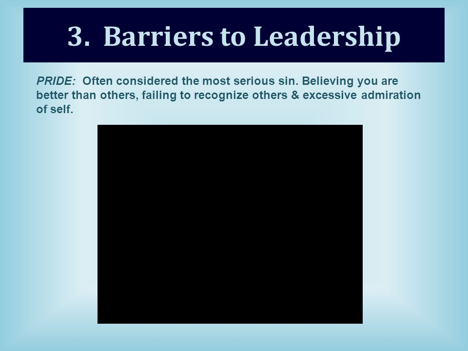 3. Barriers to Leadership PRIDE: Often considered the most serious sin.