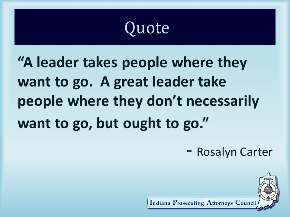 Quote A leader takes people where they want to go.