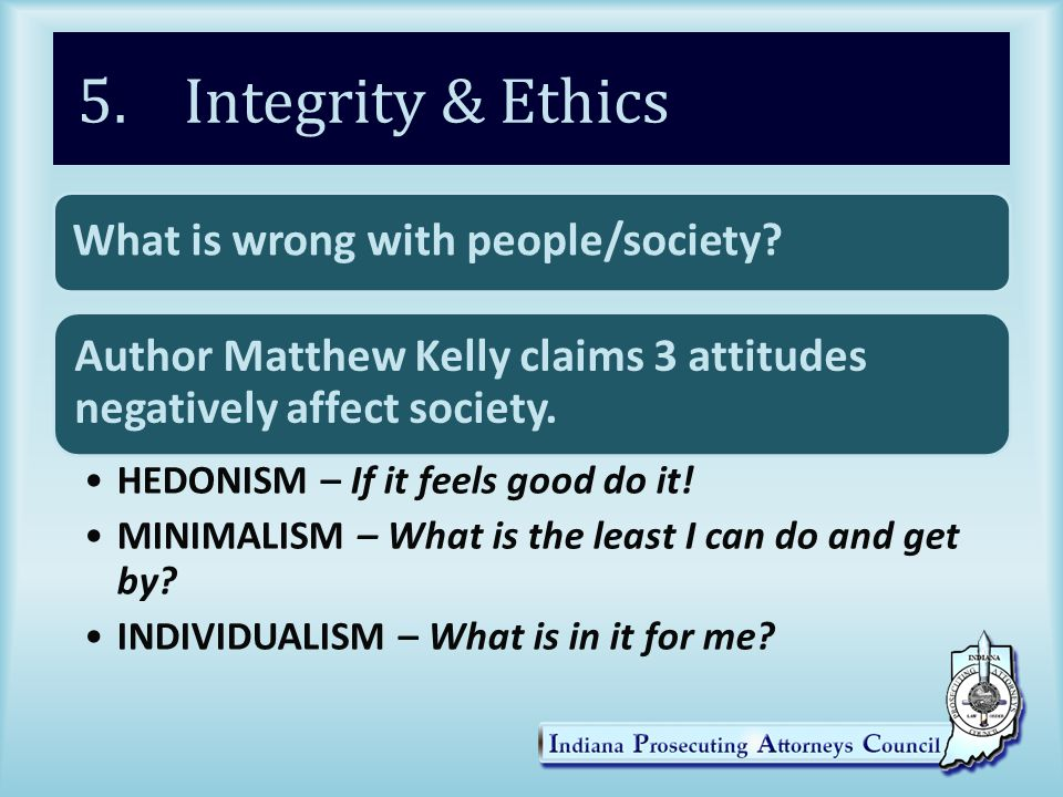 5. Integrity & Ethics What is wrong with people/society.