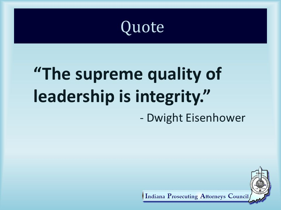 Quote The supreme quality of leadership is integrity. - Dwight Eisenhower
