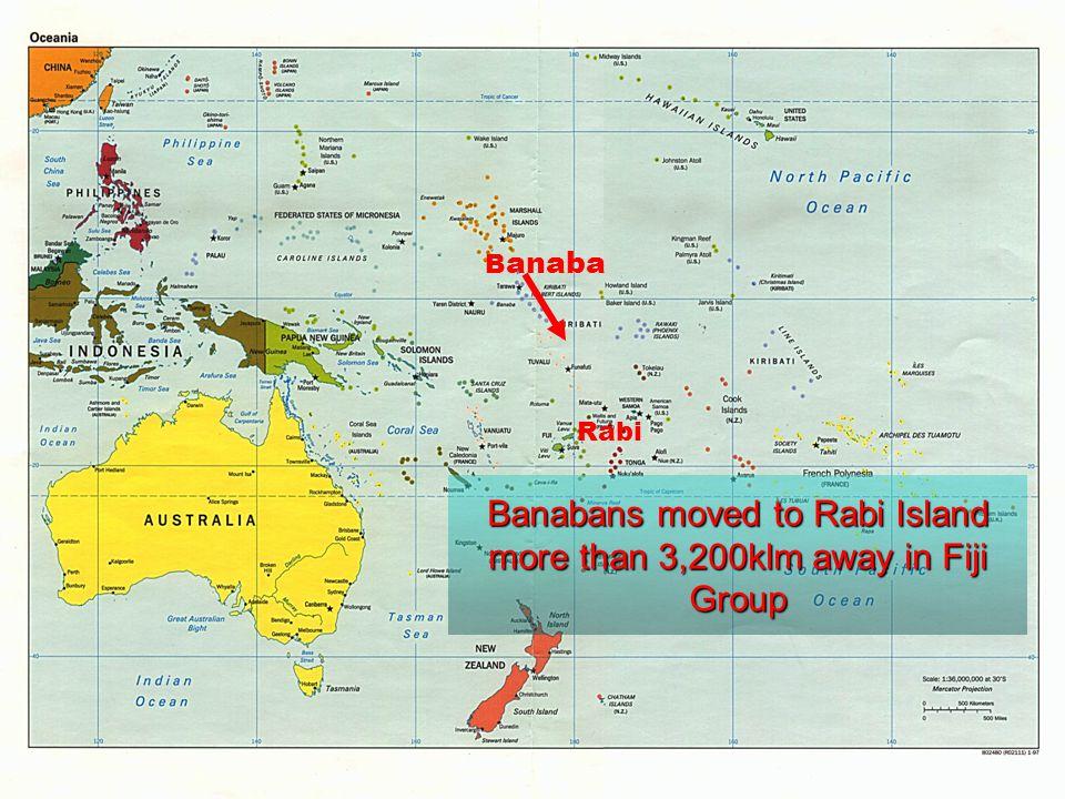 B anaba Banabans moved to Rabi Island more than 3,200klm away in Fiji Group Rabi