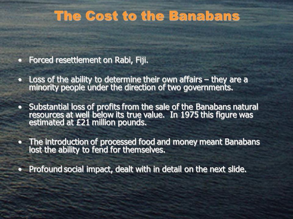 The Cost to the Banabans Forced resettlement on Rabi, Fiji.Forced resettlement on Rabi, Fiji.