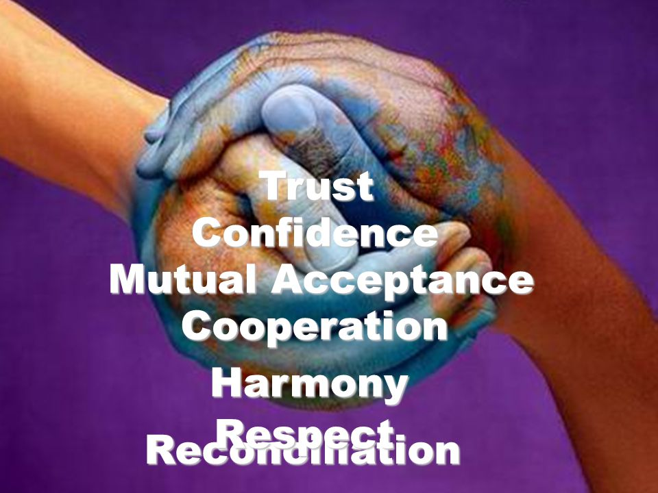 Reconciliation Trust Confidence Cooperation Mutual Acceptance Harmony Respect