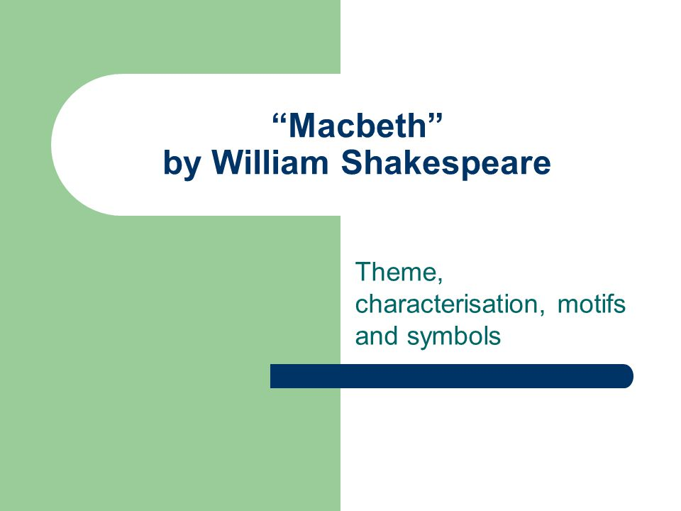 """Macbeth"" by William Shakespeare Theme, characterisation, motifs and symbols"
