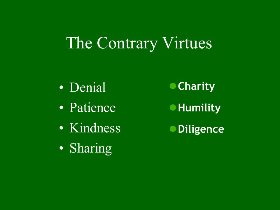 The Contrary Virtues Denial Patience Kindness Sharing Charity Humility Diligence