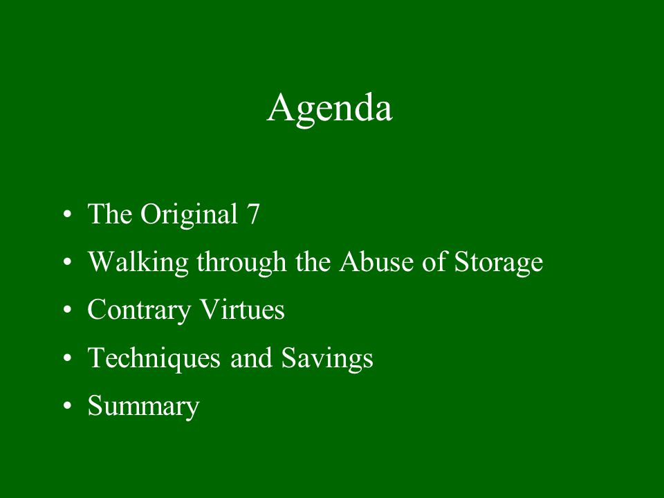 Agenda The Original 7 Walking through the Abuse of Storage Contrary Virtues Techniques and Savings Summary