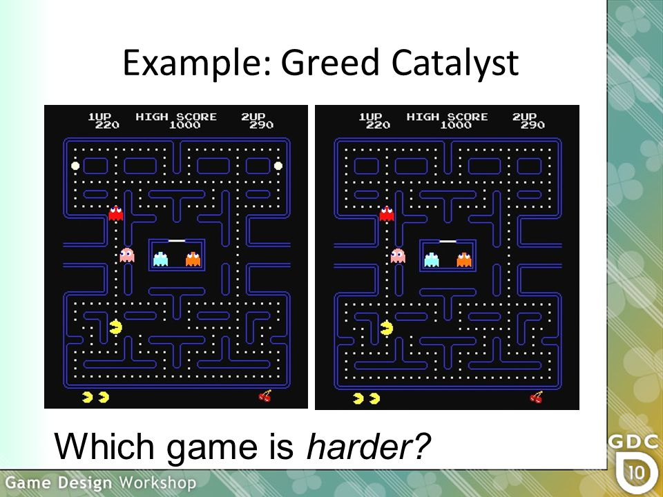 Example: Greed Catalyst Which game is harder