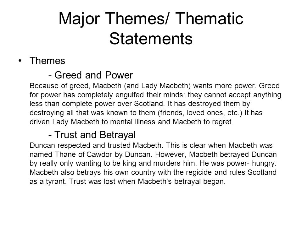 Major Themes/ Thematic Statements Themes - Greed and Power Because of greed, Macbeth (and Lady Macbeth) wants more power. Greed for power has complete