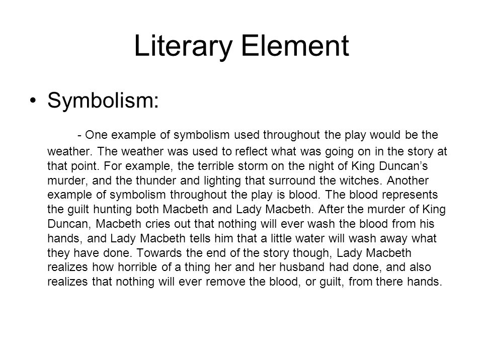 Literary Element Symbolism: - One example of symbolism used throughout the play would be the weather. The weather was used to reflect what was going o