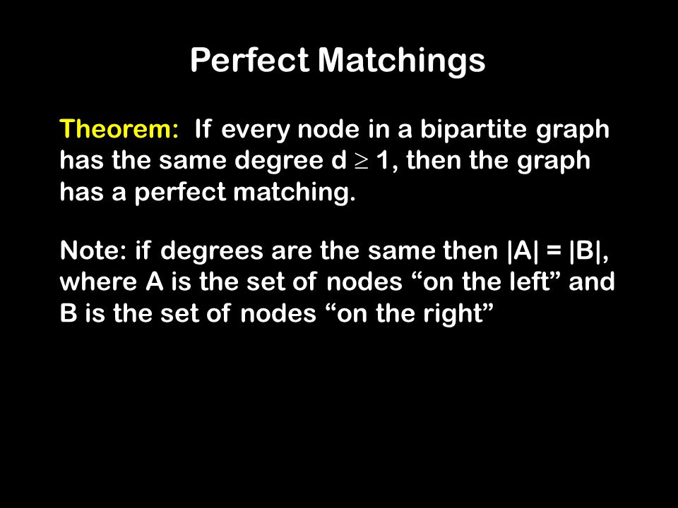 Perfect Matchings Theorem: If every node in a bipartite graph has the same degree d  1, then the graph has a perfect matching.