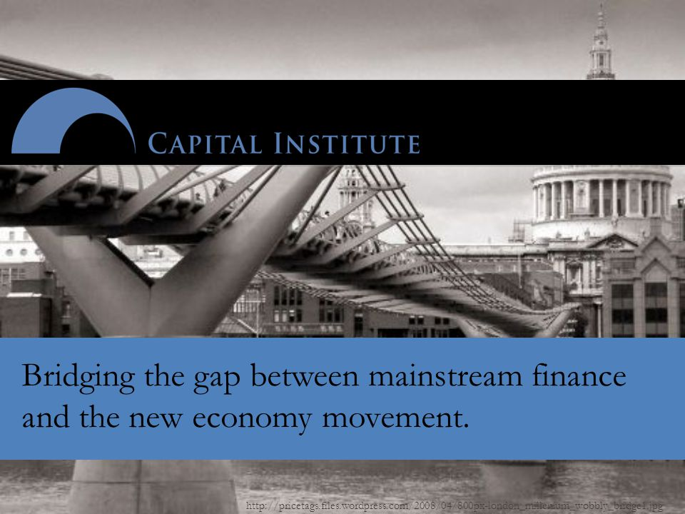 http://pricetags.files.wordpress.com/2008/04/800px-london_millenium_wobbly_bridge1.jpg Bridging the gap between mainstream finance and the new economy movement.