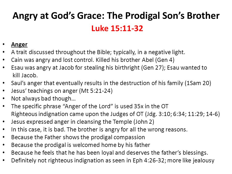 Angry at God's Grace: The Prodigal Son's Brother Luke 15:11-32 Anger A trait discussed throughout the Bible; typically, in a negative light.
