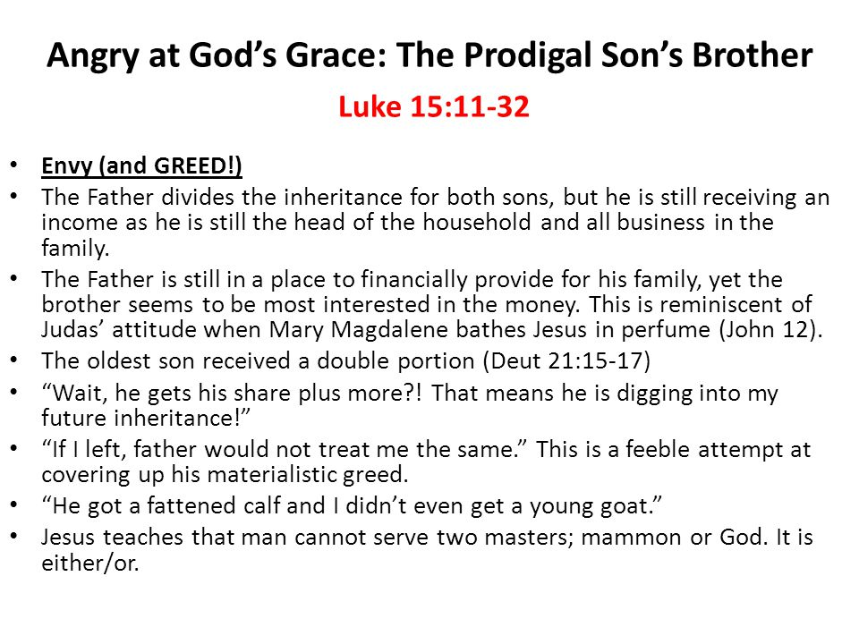 Angry at God's Grace: The Prodigal Son's Brother Luke 15:11-32 Conclusion Remember the Context of the Prodigal Son – Rejoicing over the repentance of a sinner.