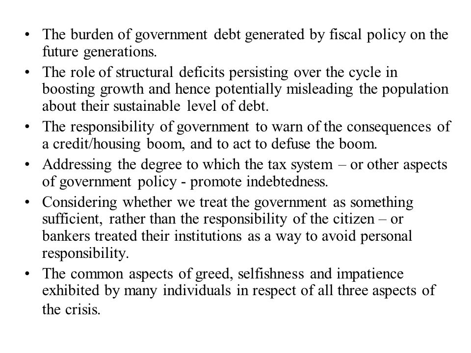 The burden of government debt generated by fiscal policy on the future generations.