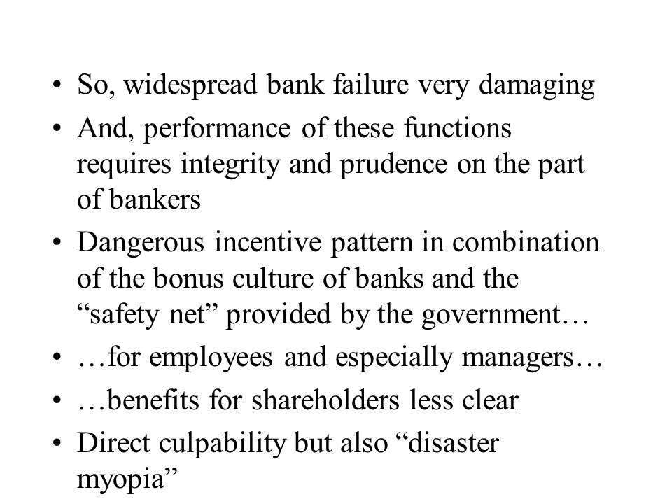 Particular vulnerability of securitised products And weakness of mechanisms to control principal-agent problems: –Complete contracts –Reputation –Ongoing relationships Prudential regulation as response – but also subject to disaster myopia Overall questions raised about rationality… …as well as prudence, trust and honesty