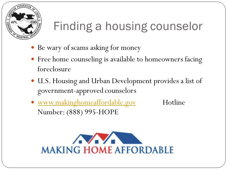 Finding a housing counselor Be wary of scams asking for money Free home counseling is available to homeowners facing foreclosure U.S.