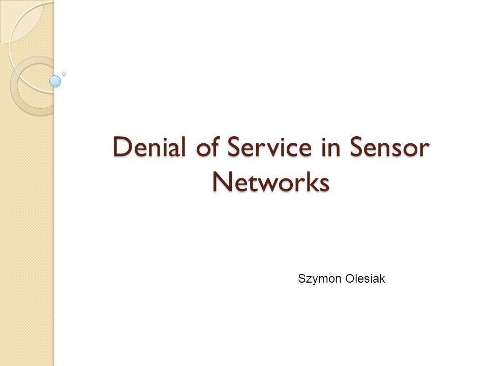 Denial of Service in Sensor Networks Szymon Olesiak