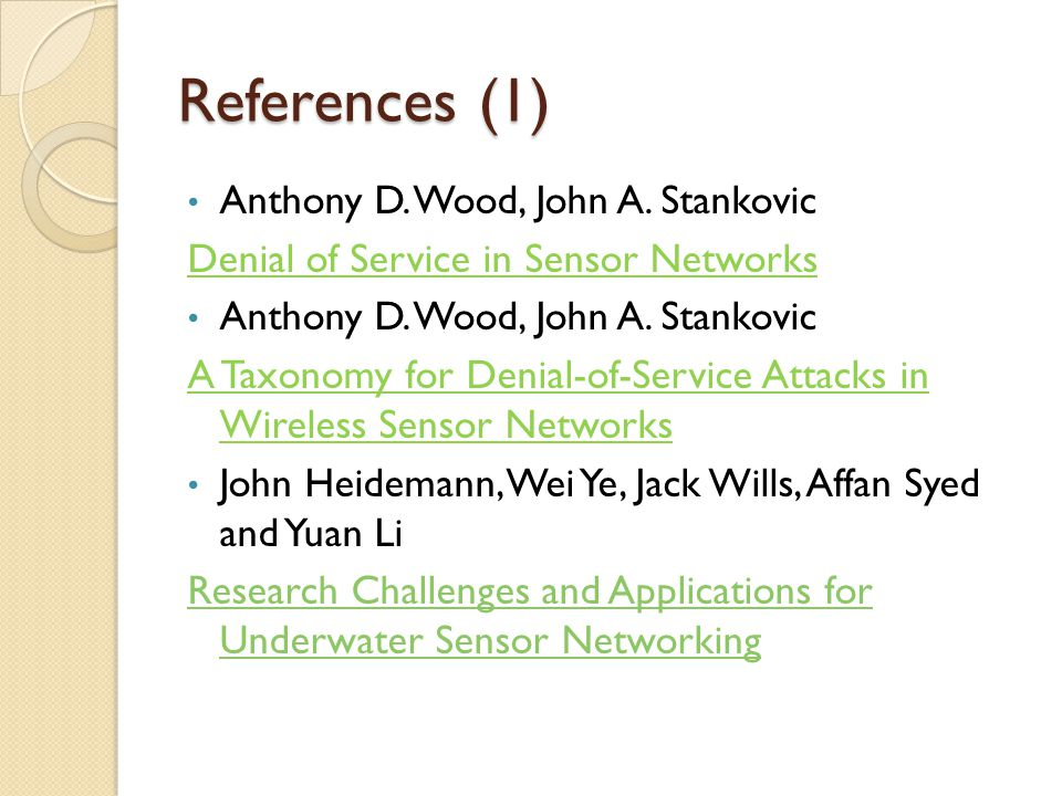 References (1) Anthony D. Wood, John A. Stankovic Denial of Service in Sensor Networks Anthony D. Wood, John A. Stankovic A Taxonomy for Denial-of-Ser