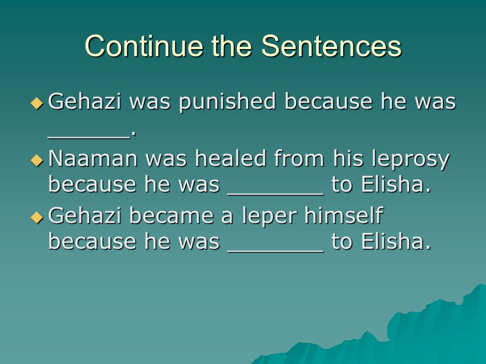 Continue the Sentences  Gehazi was punished because he was ______.