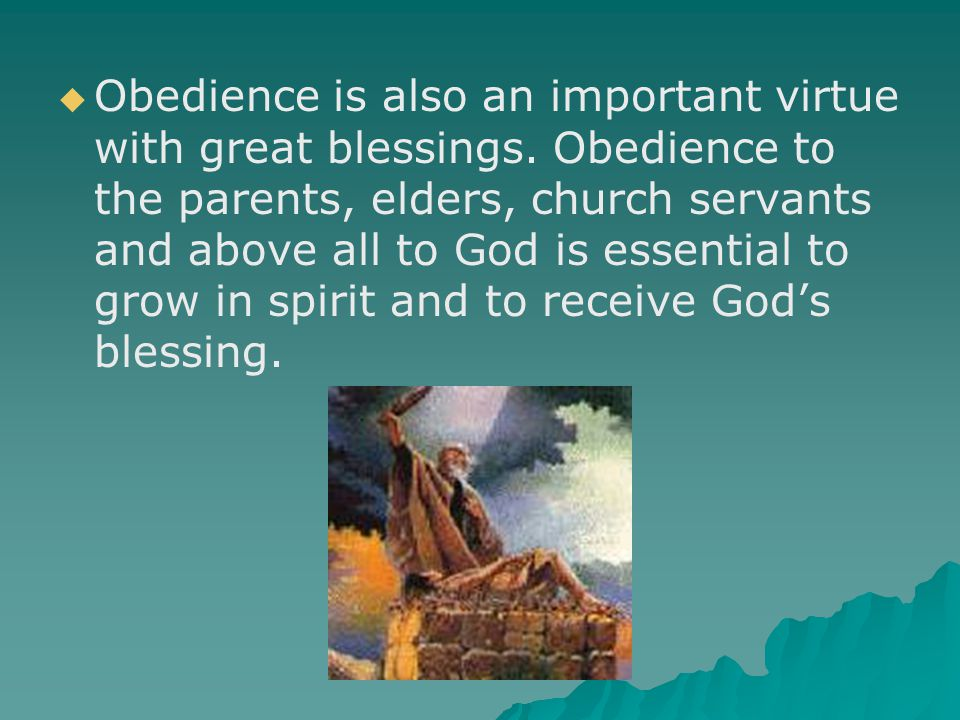   Obedience is also an important virtue with great blessings.