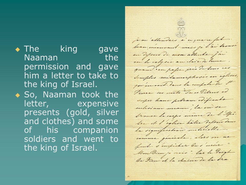   The king gave Naaman the permission and gave him a letter to take to the king of Israel.